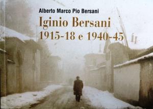 A. M. P. Bersani, Iginio Bersani 1915-18 e 1940-45, Nuova Editrice Grafica srl, Roma 2011