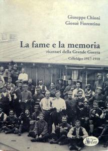 G. Chioni, G. Fiorentino, La fame e la memoria. Ricettari della Grande Guerra, Cellelager 1917-1918.