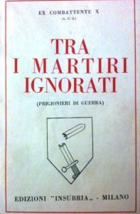 A. C. Guastoni (A.C.G.), Tra i martiri ignorati, Ed. Insubria, Milano 1935