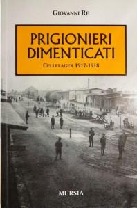 G. Re, Prigionieri dimenticati. Cellelager 1917-1918, Mursia, Milano 2008