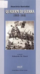 """Anacleto Bartolini, Quaderni di guerra 1915-1918, Soc. ed. """"Il Ponte Vecchio"""", Cesena 1996"""